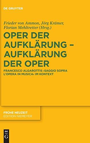 Oper der Aufklärung – Aufklärung der Oper: Francesco Algarottis 'Saggio sopra l'opera in musica' im Kontext. Mit einer kommentierten Edition der 5. ... Rudolf Erich Raspe (Frühe Neuzeit, Band 214)
