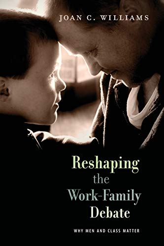 Reshaping the Work-Family Debate: Why Men and Class Matter (The William E. Massey Sr. Lectures in American Studies)