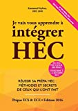 Je vais vous apprendre à intégrer HEC - Réussir sa Prépa HEC : Méthodes et Secrets de ceux qui l'ont fait (Prépa ECS, ECE, ECT)