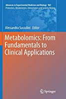 Metabolomics: From Fundamentals to Clinical Applications (Advances in Experimental Medicine and Biology)