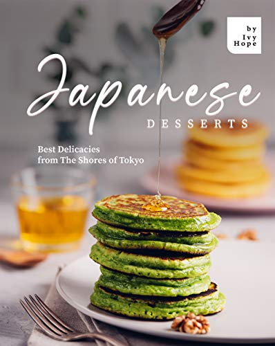 Japanese Desserts: Best Delicacies from The Shores of Tokyo (English Edition)