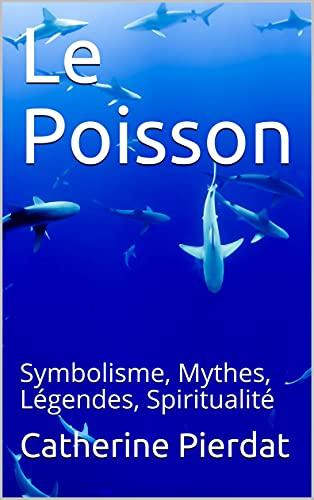 Couverture du livre Le Poisson: Symbolisme, Mythes, Légendes, Spiritualité