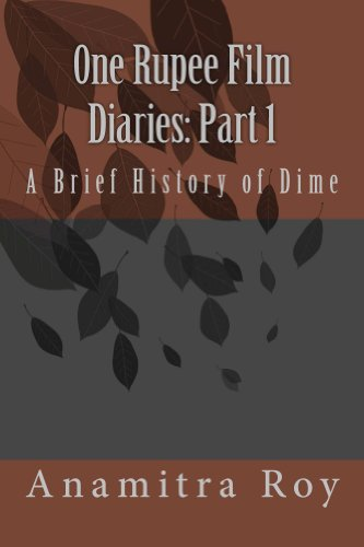 Book: 0ne Rupee Film Diaries - Part 1 - A Brief History of Dime by Anamitra Roy