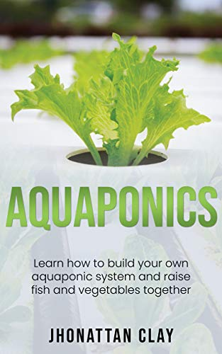 Aquaponics: How to build your own aquaponics systemand raise fish and vegetable together (English Edition)