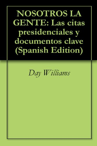 NOSOTROS LA GENTE: Las citas presidenciales y documentos ...