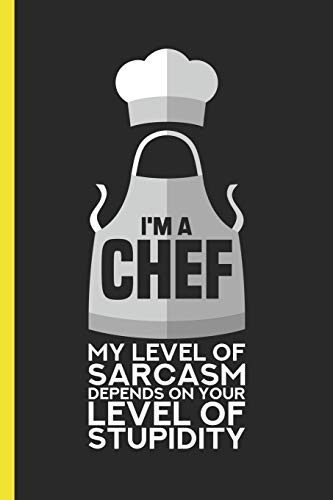 I'm a Chef My Level Of Sarcasm Depends on Your Level of Stupidity: Blank Barbecue Lover's Recipe Book for BBQ Chef & Grillmaster (120 Pages,6x9