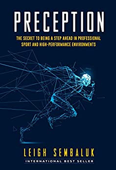 Preception: The Secret to Being a Step Ahead in Professional Sports and High-Performance Environments by [Leigh Sembaluk, Xiangjun Zeng]