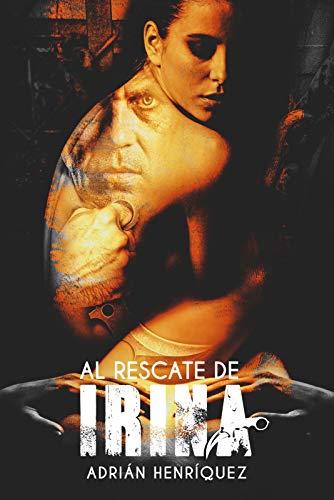 Al Rescate de Irina: (Rescuing Irina) (Spanish Edition) (A la captura del Shadowboy nº 2)