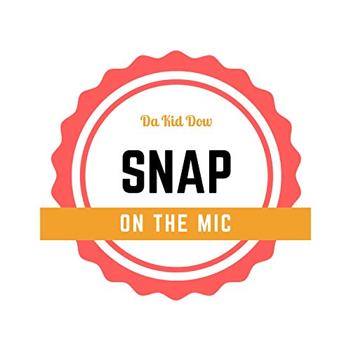 Snap on the Mic [Explicit]