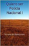 Quiero ser Policia Nacional I: Temario de Oposiciones (CNP Bloque I nº 1)