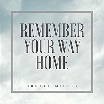 Remember Your Way Home