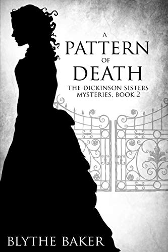 A Pattern of Death (The Dickinson Sisters Mysteries Book 2) by [Blythe Baker]
