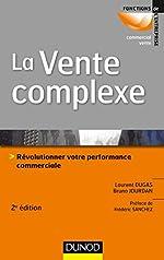 La vente complexe - Révolutionner votre performance commerciale de Laurent Dugas