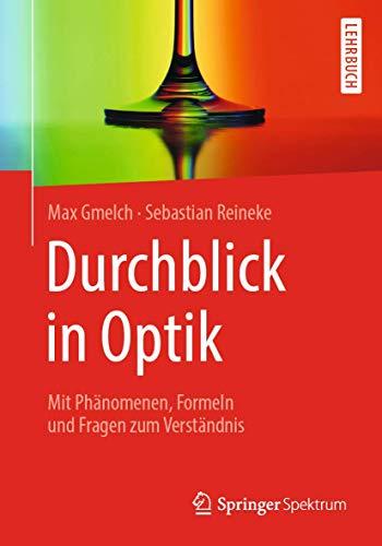 Durchblick in Optik: Mit Phänomenen, Formeln und Fragen zum Verständnis
