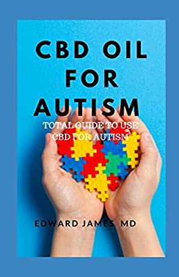 Cbd Oil For Autism: Total Guide To Use Cbd For Autism by Independently published