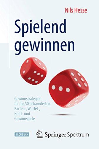 Spielend gewinnen: Gewinnstrategien für die 50 bekanntesten Karten-, Würfel-,...