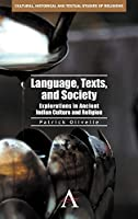 Language, Texts, and Society: Explorations in Ancient Indian Culture and Religion (Cultural, Historical and Textual Studies of Religions)