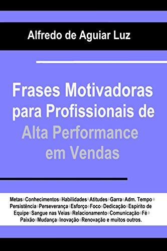 Amazon.com: FRASES MOTIVADORAS PARA PROFISSIONAIS DE ALTA PERFORMANCE EM  VENDAS (Portuguese Edition) eBook: de Aguiar Luz, Alfredo: Kindle Store