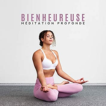 Bienheureuse méditation profonde: La paix intérieure, Sons de guérison pour l'esprit, le corps et l'âme