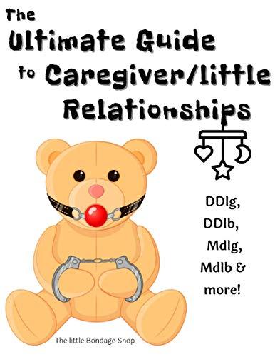 The Ultimate Caregiver/little Relationships: DDlg, DDlg, MDlg,, MDlb & More!