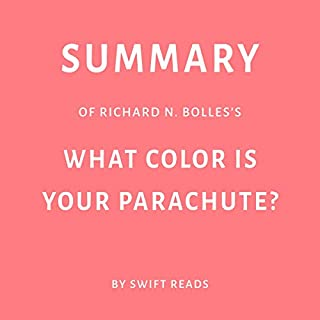 Summary of Richard N. Bolles's What Color Is Your Parachute? by Swift Reads                   By:                                                                                                                                 Swift Reads                               Narrated by:                                                                                                                                 Richard Webb                      Length: 25 mins     Not rated yet     Overall 0.0