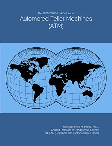 The 2021-2026 World Outlook for Automated Teller Machines (ATM)