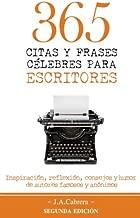 365 Citas y Frases Célebres para Escritores: Inspiración, reflexión, consejos y humor de autores famosos y anónimos (Spanish Edition)