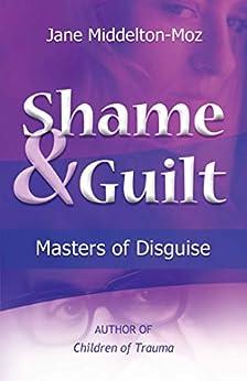 Shame & Guilt: Masters of Disguise by [Jane Middelton-Moz]