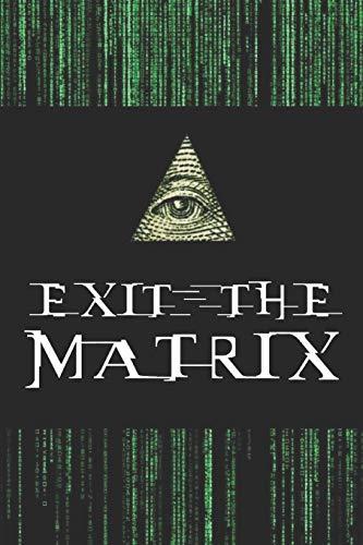 Exit the Matrix: Free your Mind: Illuminati, Meditation, Pandemic, 911, God, NWO, Apocalypse, The Truth, NoFap, Kundalini, Supreme Mind, Vibration, Love, Wake Up, Brain Power, The Secret, Flat Earth..