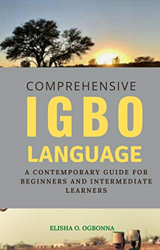 Comprehensive Igbo Language: A Contemporary Guide for Beginners and Intermediate Learners (English Edition)