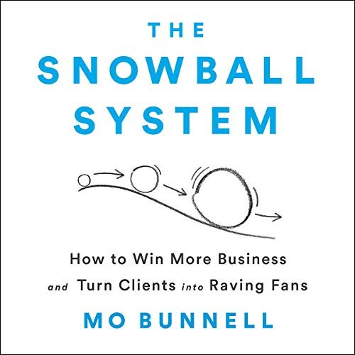 The Snowball System     How to Win More Business and Turn Clients into Raving Fans              By:                                                                                                                                 Mo Bunnell                               Narrated by:                                                                                                                                 Mo Bunnell                      Length: 10 hrs and 17 mins     8 ratings     Overall 4.6