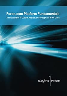 Force.com Platform Fundamentals: An Introduction to Custom Application Development in the Cloud