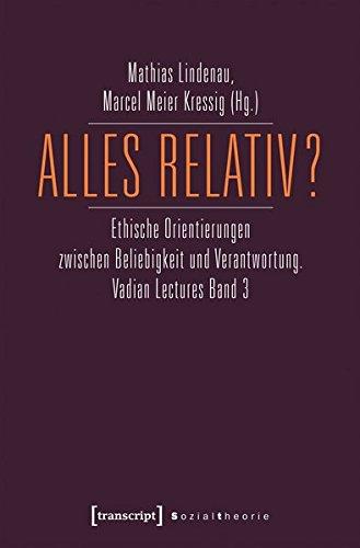 Alles relativ?: Ethische Orientierungen zwischen Beliebigkeit und Verantwortung. Vadian Lectures Band 3 (Sozialtheorie)