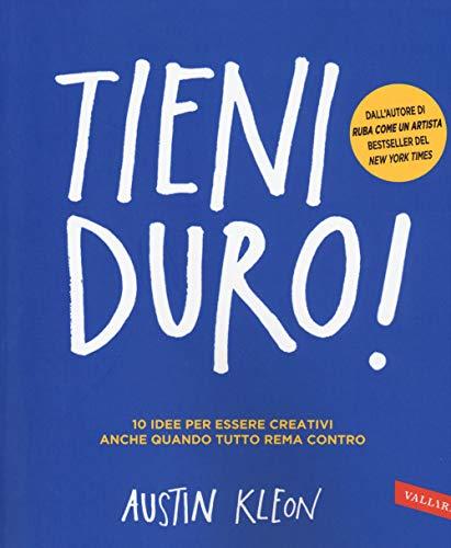 Tieni duro! 10 idee per essere creativi anche quando tutto rema contro