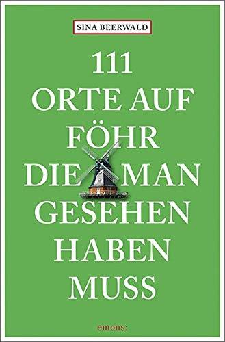111 Orte auf Föhr, die man gesehen haben muss: Reiseführer