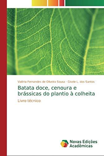 Batata doce, cenoura e brássicas do plantio à colheita: Livro técnico