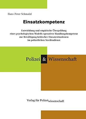 Einsatzkompetenz: Entwicklung und empirische Überprüfung eines psychologischen Modells operativer Handlungskompetenz zur Bewältigung kritischer ... (Schriftenreihe Polizei & Wissenschaft)
