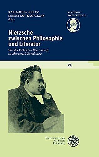 Nietzsche zwischen Philosophie und Literatur: Von der 'Fröhlichen Wissenschaft' zu 'Also sprach Zarathustra' (Akademiekonferenzen, Band 25)