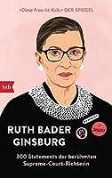 Ruth Bader Ginsburg: 300 Statements der beruehmten Supreme-Court-Richterin - Herausgegeben von Helena Hunt