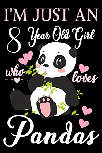 I'm Just An 8 year Old Girl Who Loves Pandas: College Ruled Writer's Notebook or Journal for School /Work /Journaling|120+ pages, 6 x 9 Blank,Ruled ... Notebook For A Girl Who Loves panda