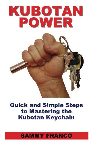 Kubotan Power: Quick and Simple Steps to Mastering the Kubotan Keychain (English Edition)