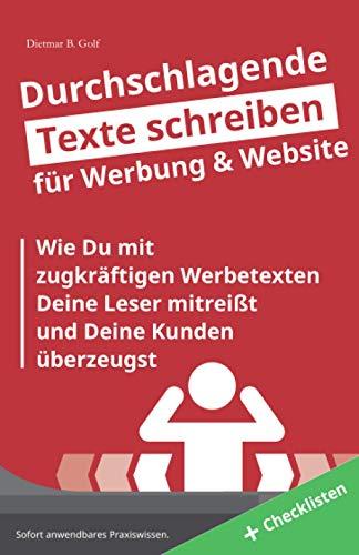 Durchschlagende Texte schreiben - für Werbung & Website: Wie Du mit zugkräftigen Texten Deine Leser mitreißt und Deine Kunden überzeugst