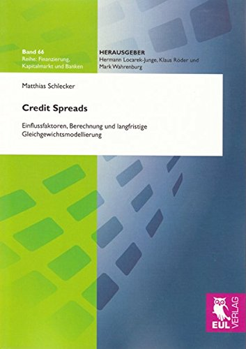 Credit Spreads: Einflussfaktoren, Berechnung und langfristige Gleichgewichtsmodellierung (Finanzierung, Kapitalmarkt und Banken)