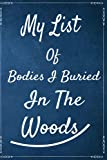 My list of bodies I buried in the woods: funny gag gift notebook journal for family, friends, & co-workers   Funny Gag Gift Notebook For Adults and Co-workers