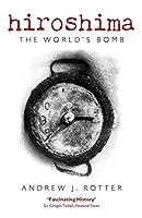 Hiroshima: The World's Bomb (The Making of the Modern World)
