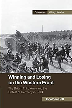 Winning and Losing on the Western Front  The British Third Army and the Defeat of Germany in 1918  Cambridge Military Histories