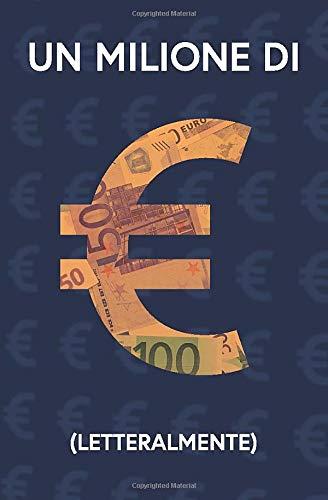 UN MILIONE DI € (letteralmente) | Come avere un milione di euro. Libro scherzo divertente su come fare soldi, regalo per feste di compleanno, laurea, ... modo più facile per fare un milione di euro