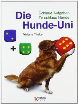 Die Hunde-Uni: Schlaue Aufgaben für schlaue Hunde (Das besondere Hundebuch) ( Juli 2009 )