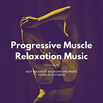 Progressive Muscle Relaxation Music: Self-Massage Background Music to Relieve Stress