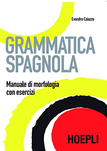 Grammatica spagnola: Manuale di morfologia ed esercizi (Italian Edition)